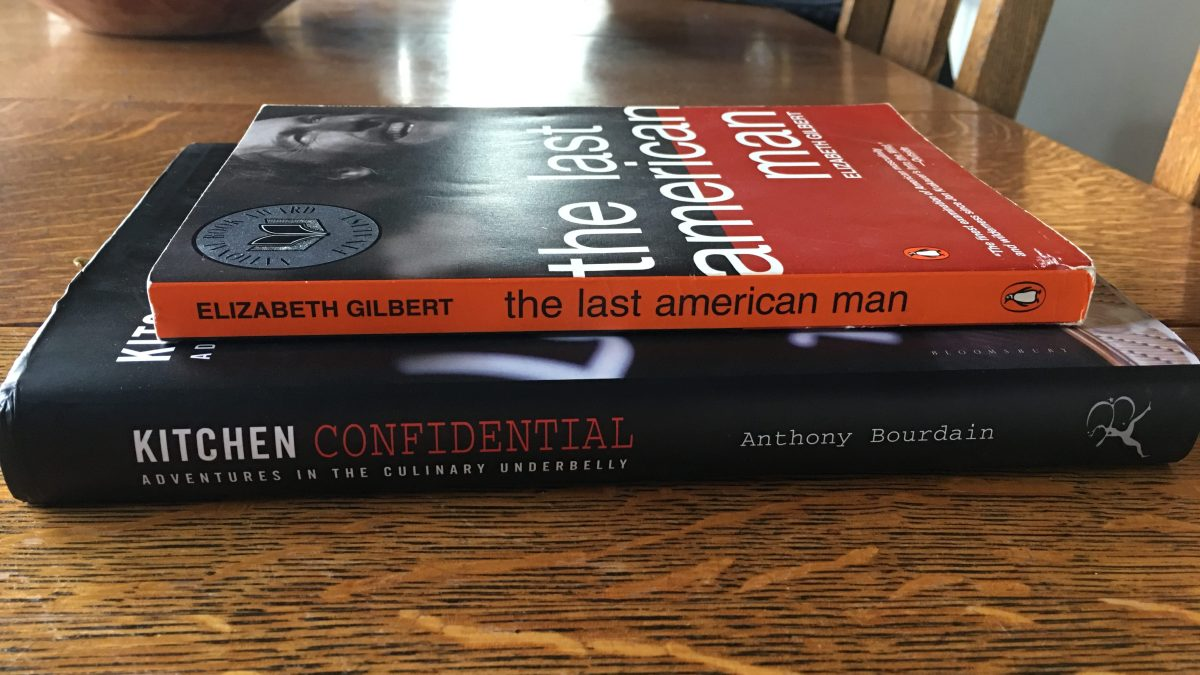 Kitchen Confidential by Anthony Bourdain & The Last American Man by Elizabeth Gilbert